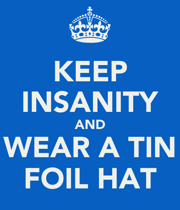 KEEP INSANITY AND WEAR A TIN FOIL HAT