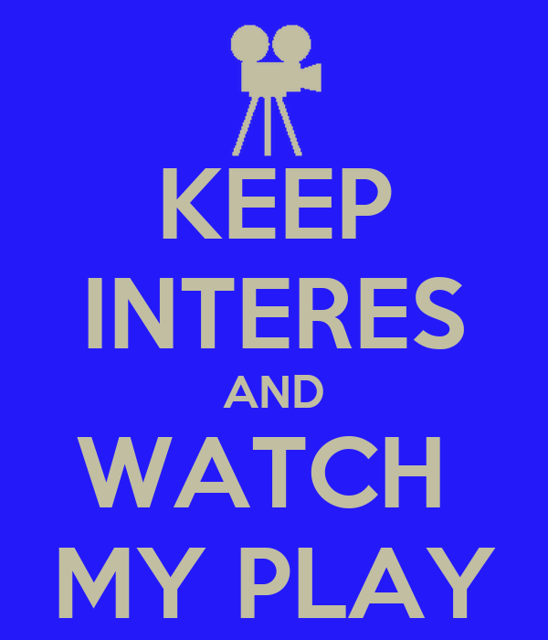 KEEP INTERES AND WATCH  MY PLAY