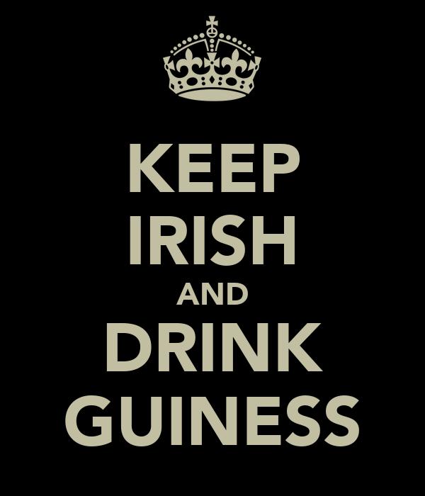 KEEP IRISH AND DRINK GUINESS