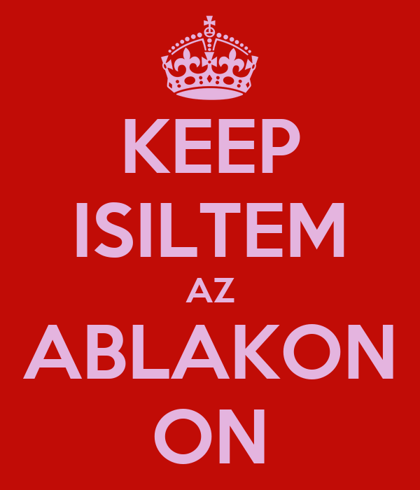 KEEP ISILTEM AZ ABLAKON ON