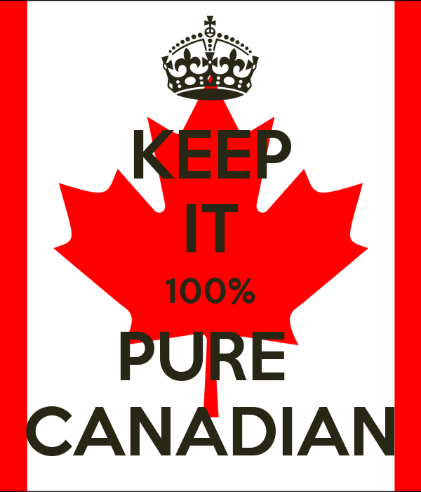 KEEP IT 100% PURE  CANADIAN