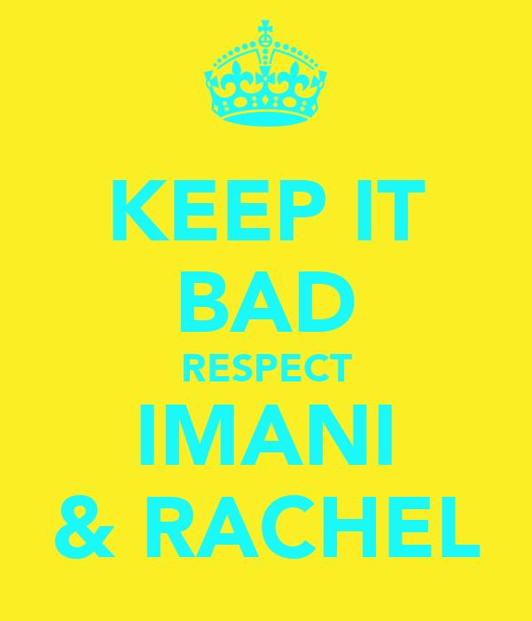 KEEP IT BAD RESPECT IMANI & RACHEL