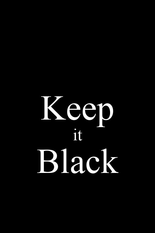 Keep it Black