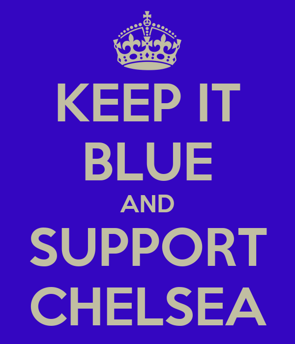 KEEP IT BLUE AND SUPPORT CHELSEA