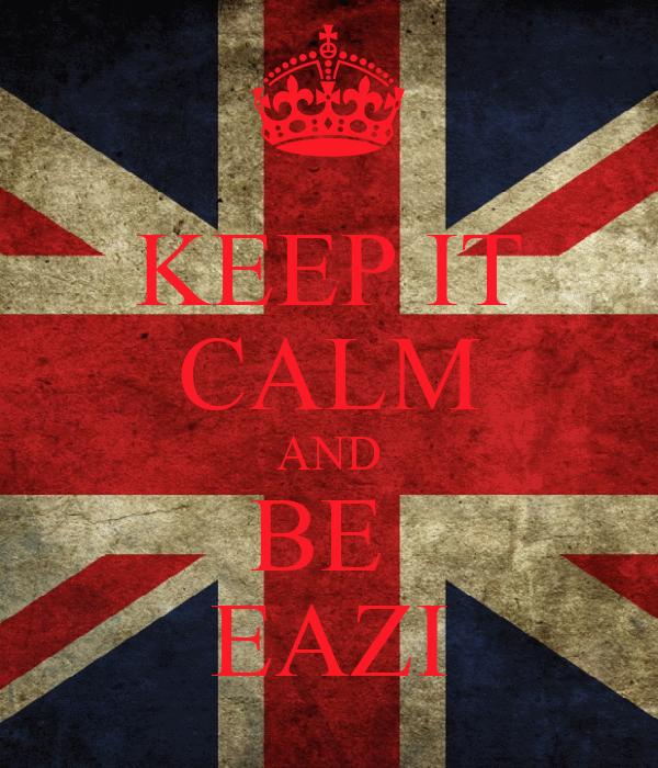 KEEP IT CALM AND BE  EAZI