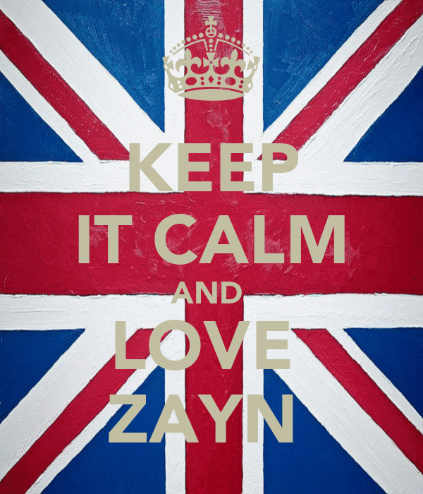 KEEP IT CALM AND  LOVE  ZAYN