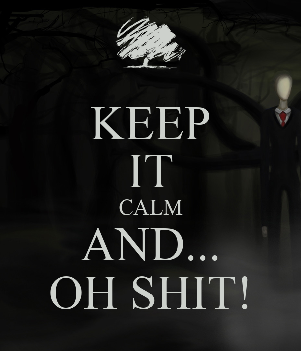 KEEP IT CALM AND... OH SHIT!