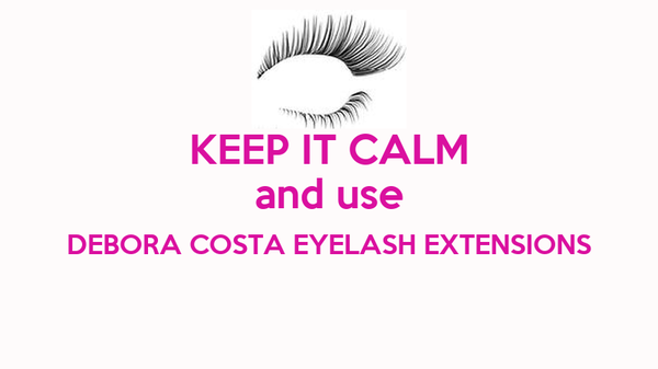 KEEP IT CALM and use DEBORA COSTA EYELASH EXTENSIONS