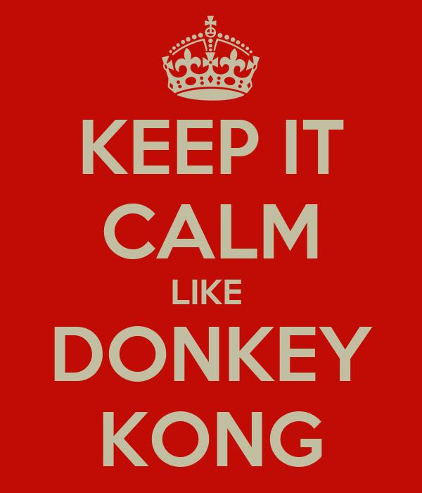 KEEP IT CALM LIKE  DONKEY KONG