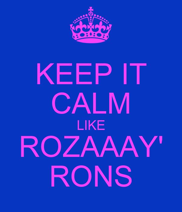 KEEP IT CALM LIKE ROZAAAY' RONS