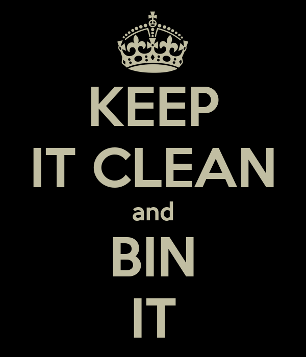KEEP IT CLEAN and BIN IT