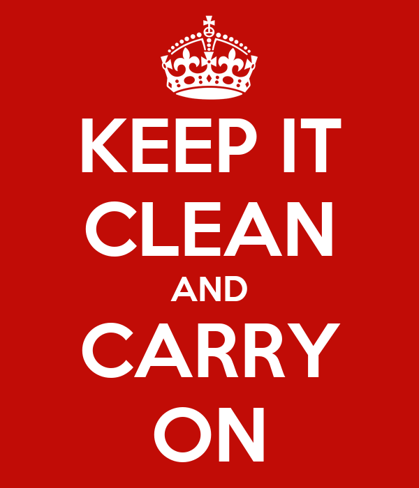 KEEP IT CLEAN AND CARRY ON