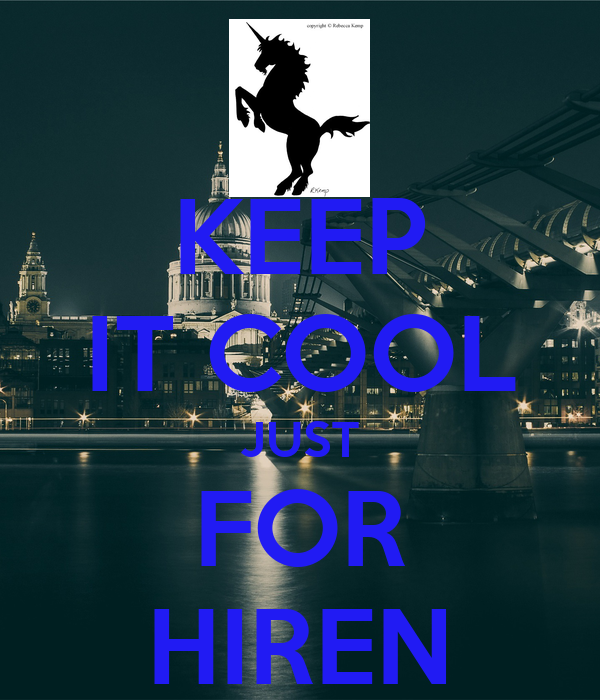 KEEP IT COOL JUST FOR HIREN