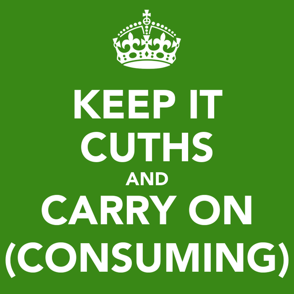 KEEP IT CUTHS AND CARRY ON (CONSUMING)