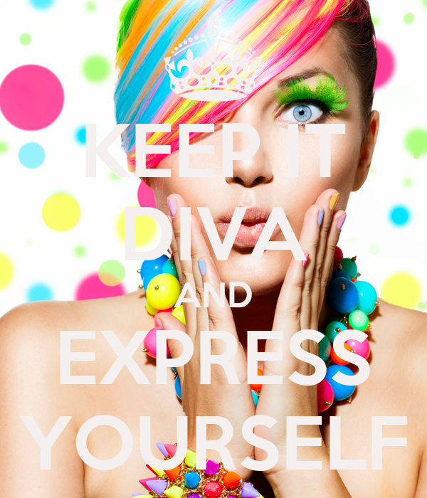 KEEP IT DIVA AND EXPRESS YOURSELF