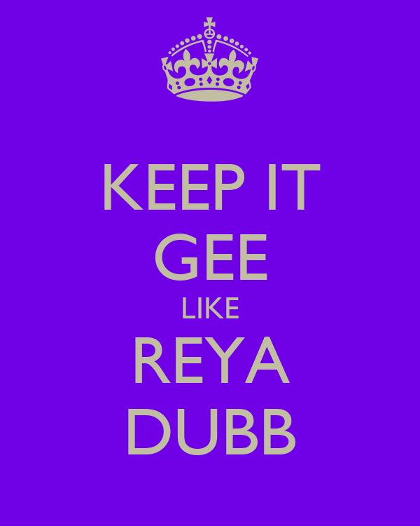 KEEP IT GEE LIKE REYA DUBB
