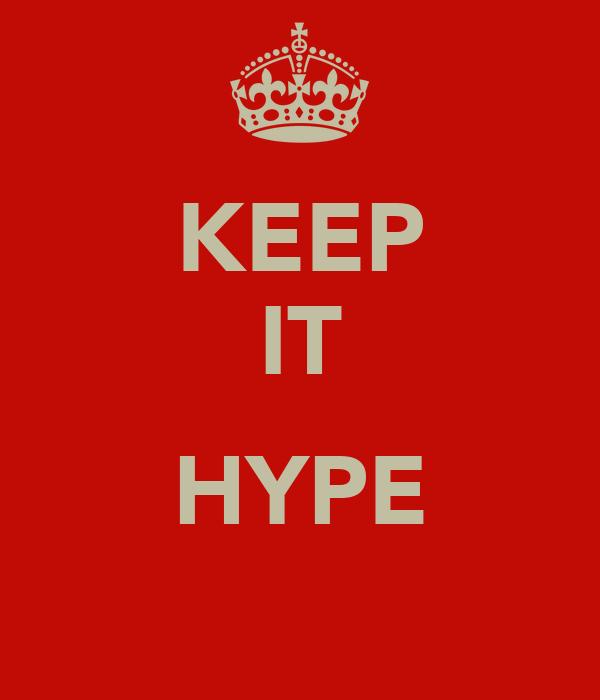 KEEP IT  HYPE