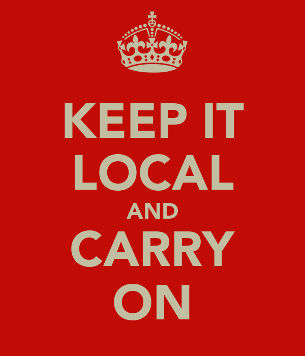 KEEP IT LOCAL AND CARRY ON