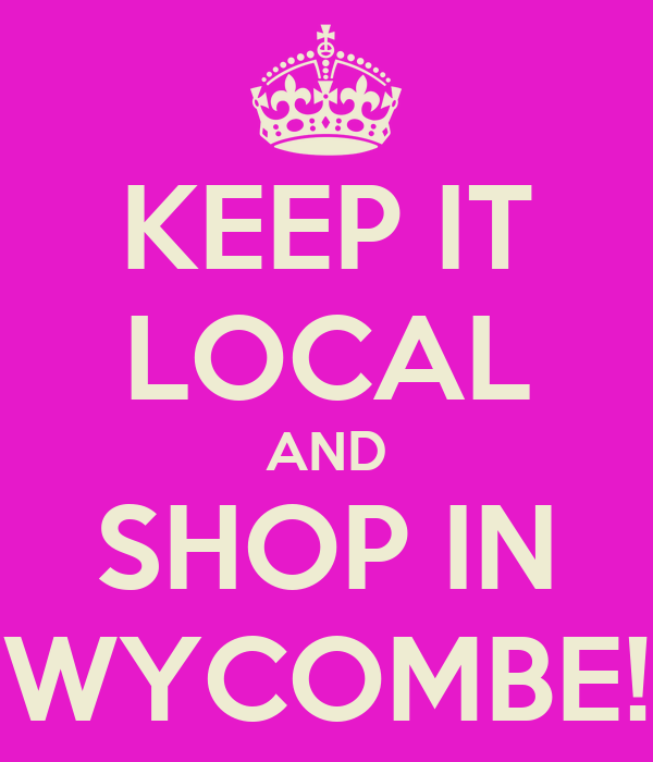 KEEP IT LOCAL AND SHOP IN WYCOMBE!