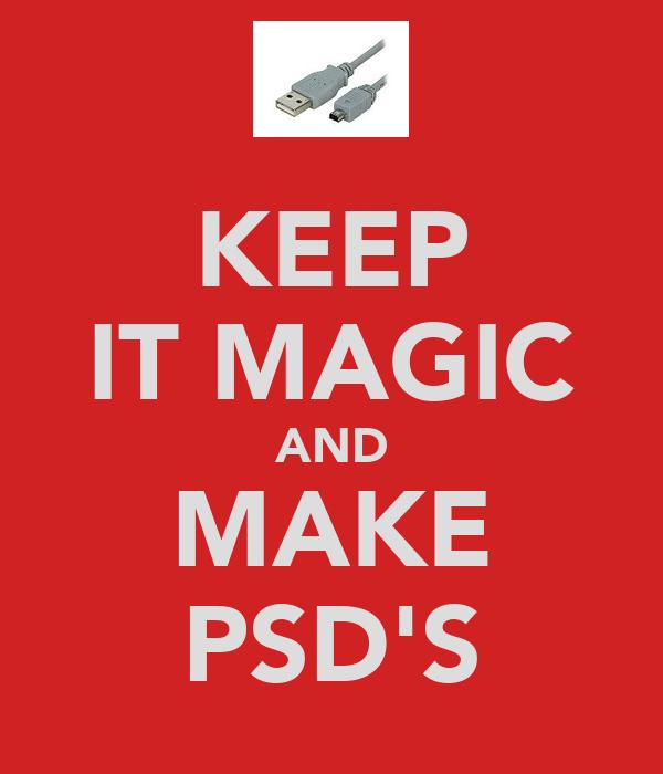 KEEP IT MAGIC AND MAKE PSD'S