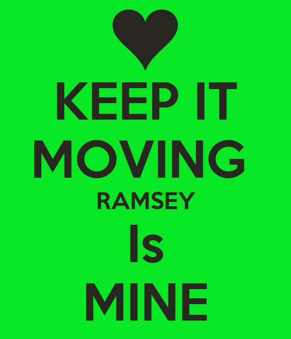KEEP IT MOVING  RAMSEY Is MINE