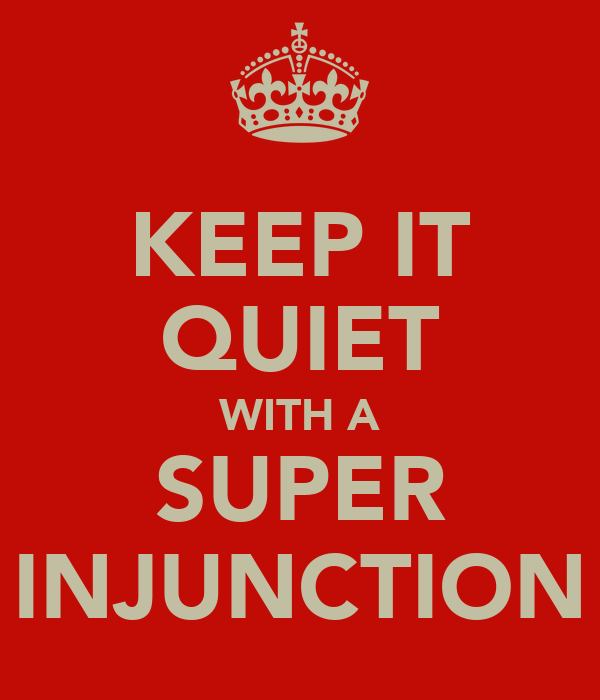 KEEP IT QUIET WITH A SUPER INJUNCTION