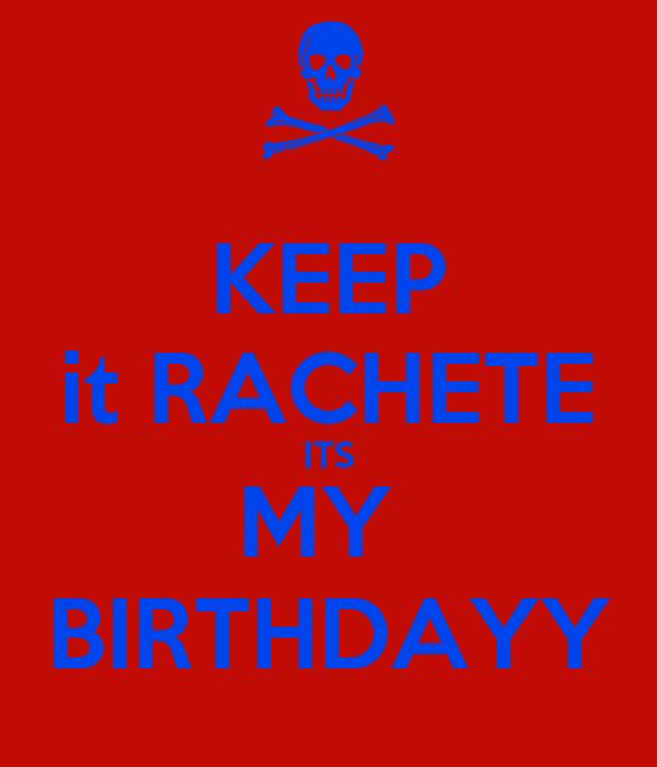 KEEP it RACHETE ITS MY  BIRTHDAYY
