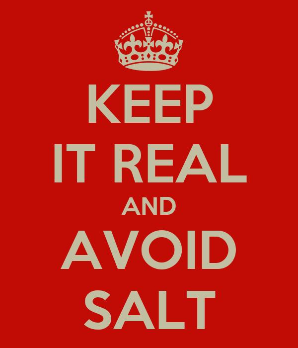 KEEP IT REAL AND AVOID SALT