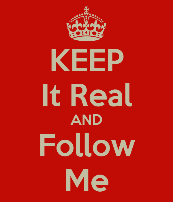 KEEP It Real AND Follow Me