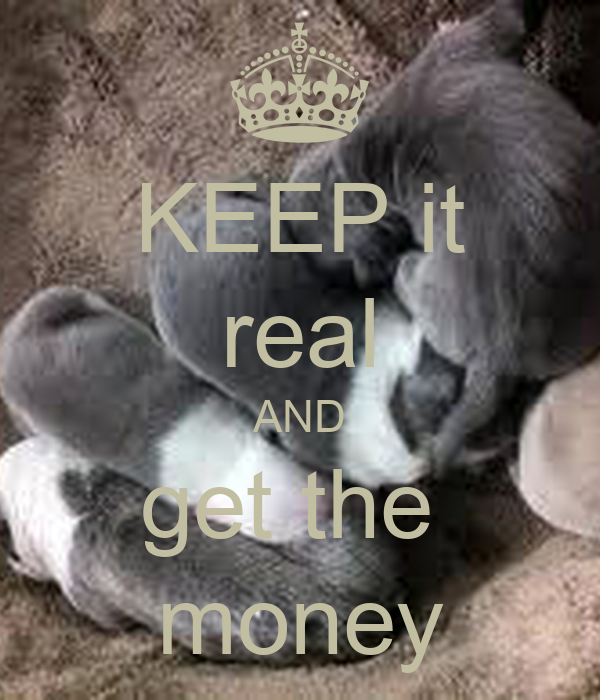 KEEP it real AND get the  money