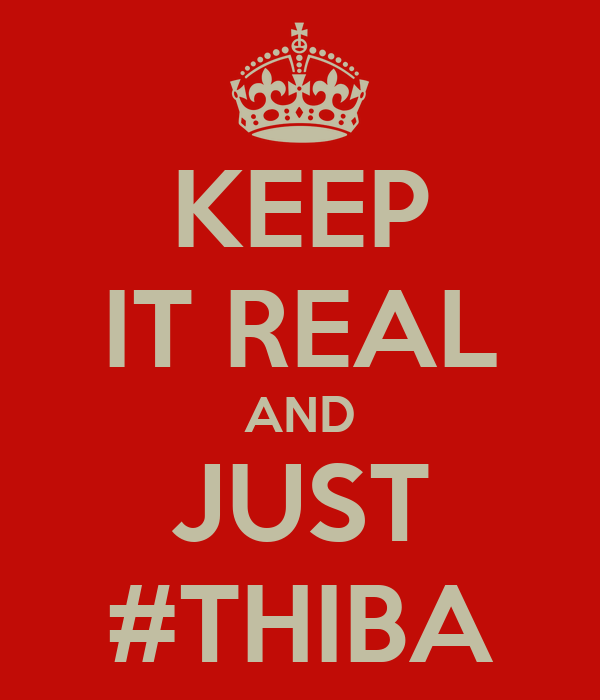 KEEP IT REAL AND JUST #THIBA