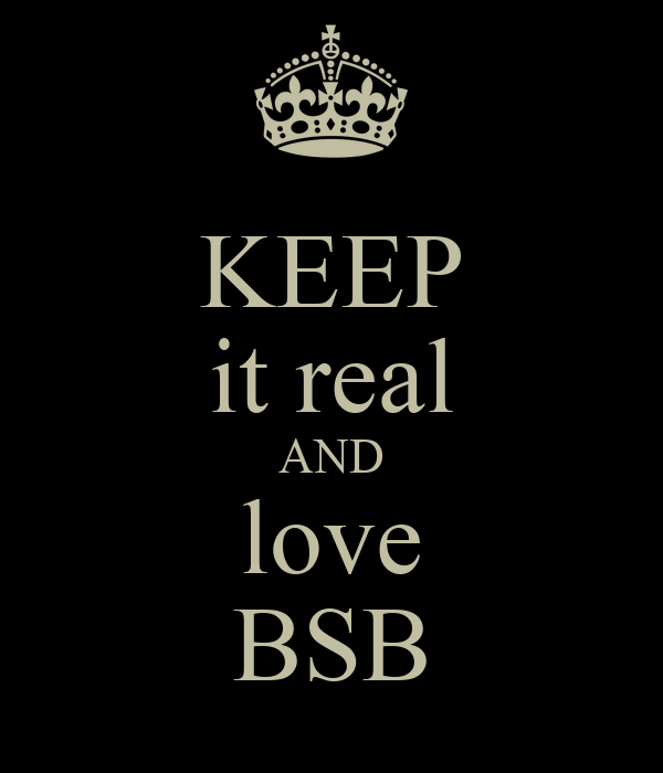 KEEP it real AND love BSB