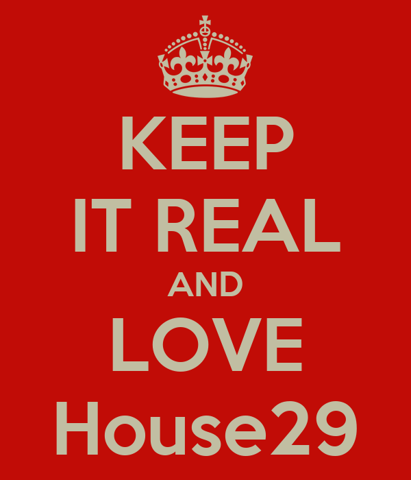 KEEP IT REAL AND LOVE House29