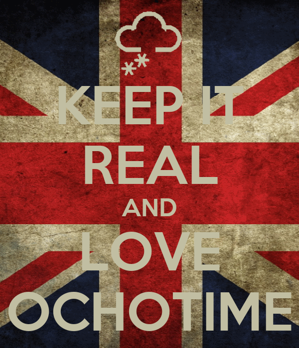 KEEP IT REAL AND LOVE OCHOTIME