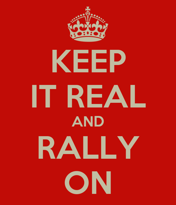 KEEP IT REAL AND RALLY ON