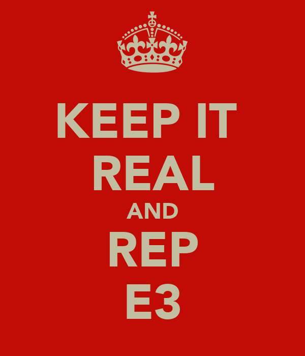 KEEP IT  REAL AND REP E3
