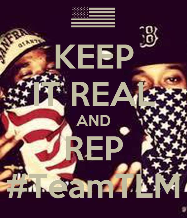KEEP IT REAL AND REP #TeamTLM
