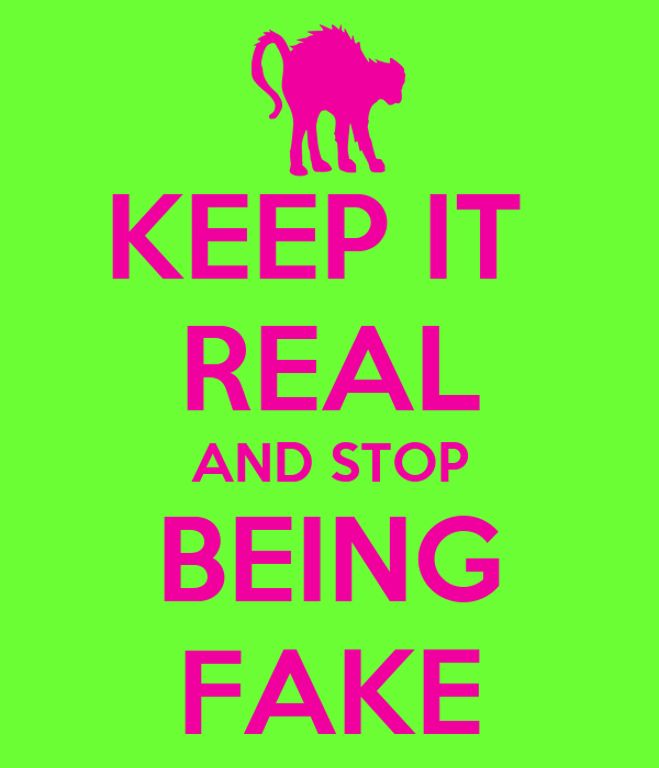 Image result for stop being fake and be real