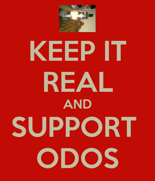 KEEP IT REAL AND SUPPORT  ODOS