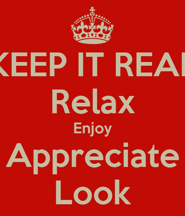 KEEP IT REAL Relax Enjoy Appreciate Look