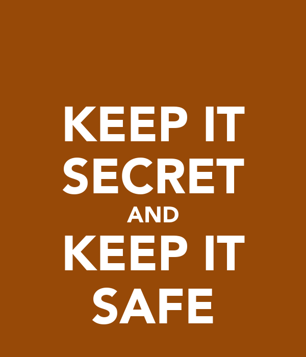 KEEP IT SECRET AND KEEP IT SAFE