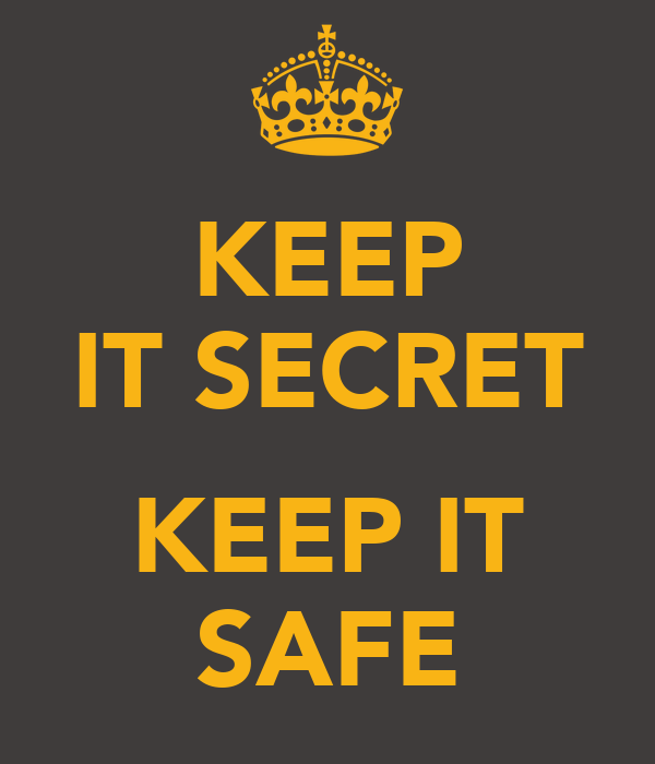 KEEP IT SECRET  KEEP IT SAFE
