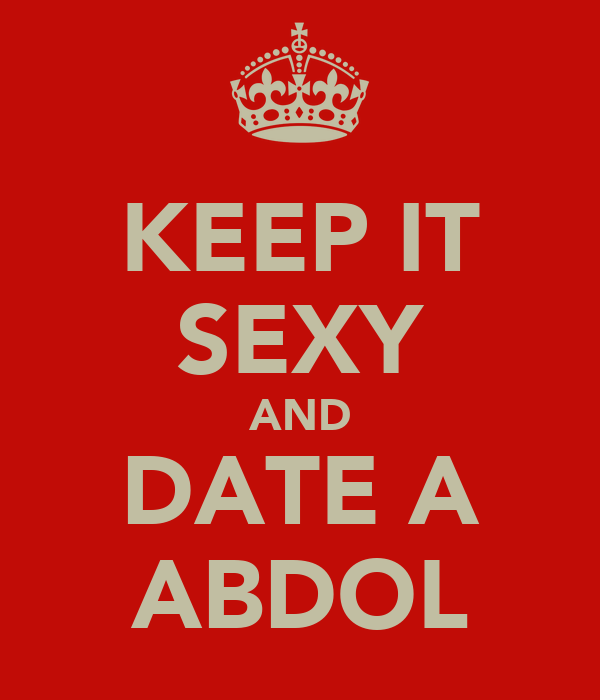 KEEP IT SEXY AND DATE A ABDOL