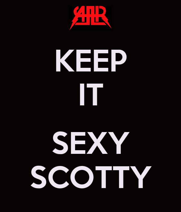 KEEP IT  SEXY SCOTTY