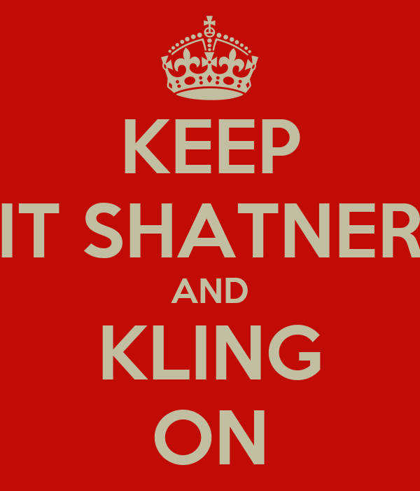 KEEP IT SHATNER AND KLING ON