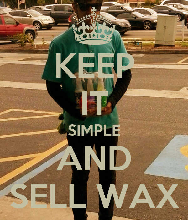 KEEP IT SIMPLE AND SELL WAX