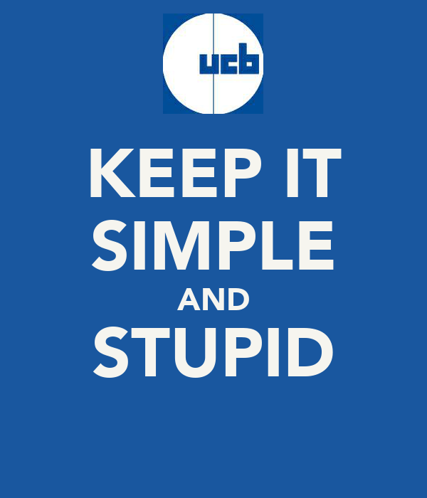 KEEP IT SIMPLE AND STUPID