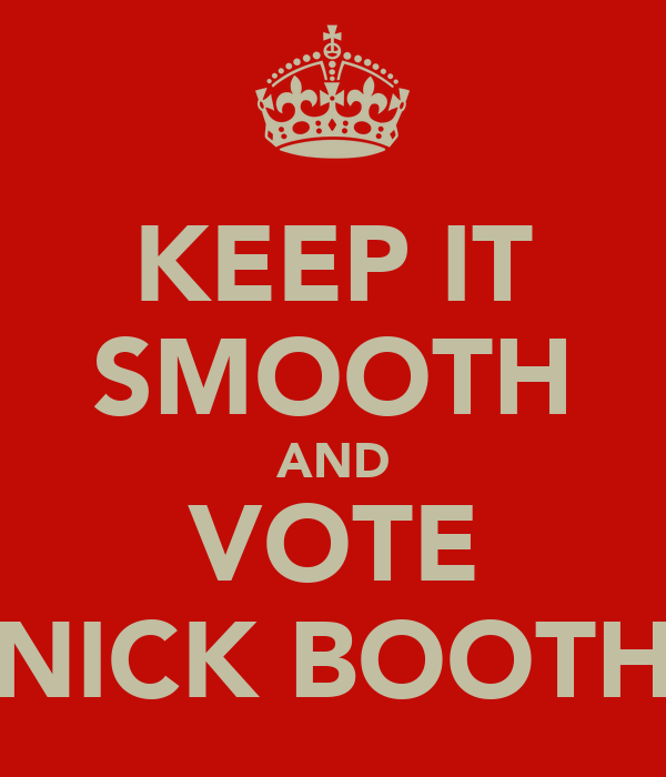 KEEP IT SMOOTH AND VOTE NICK BOOTH