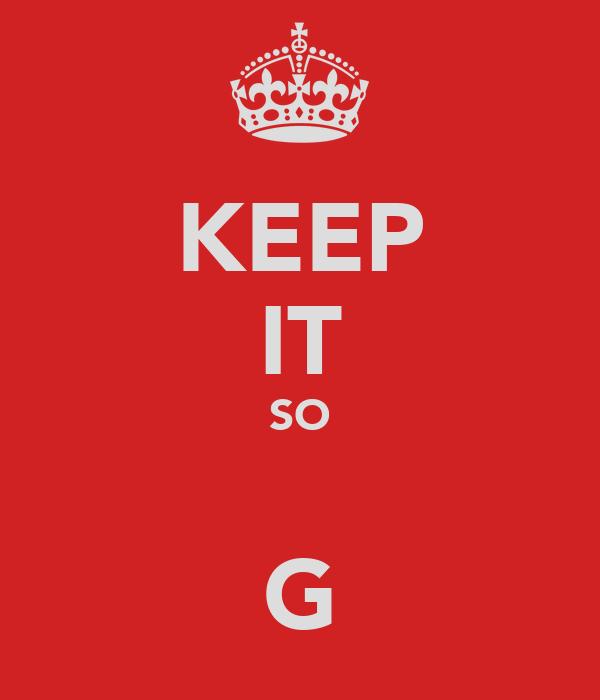 KEEP IT SO  G
