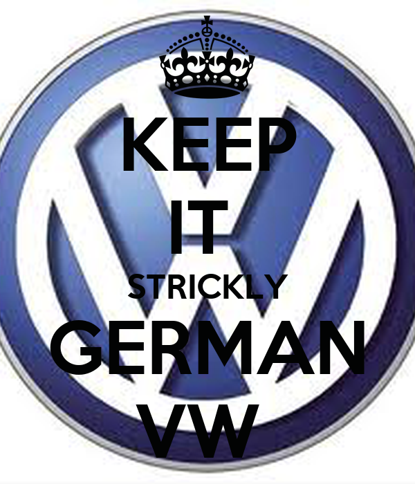 KEEP IT  STRICKLY GERMAN VW